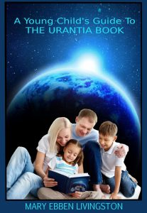 A Young Child's Guide To The Urantia Book