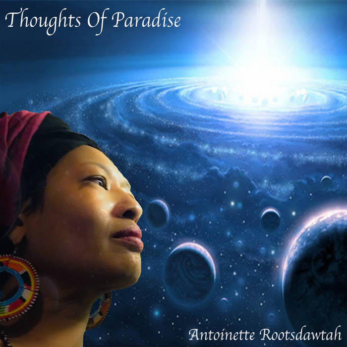 Thoughts Of Paradise ~ Antoinette Rootsdawtah
