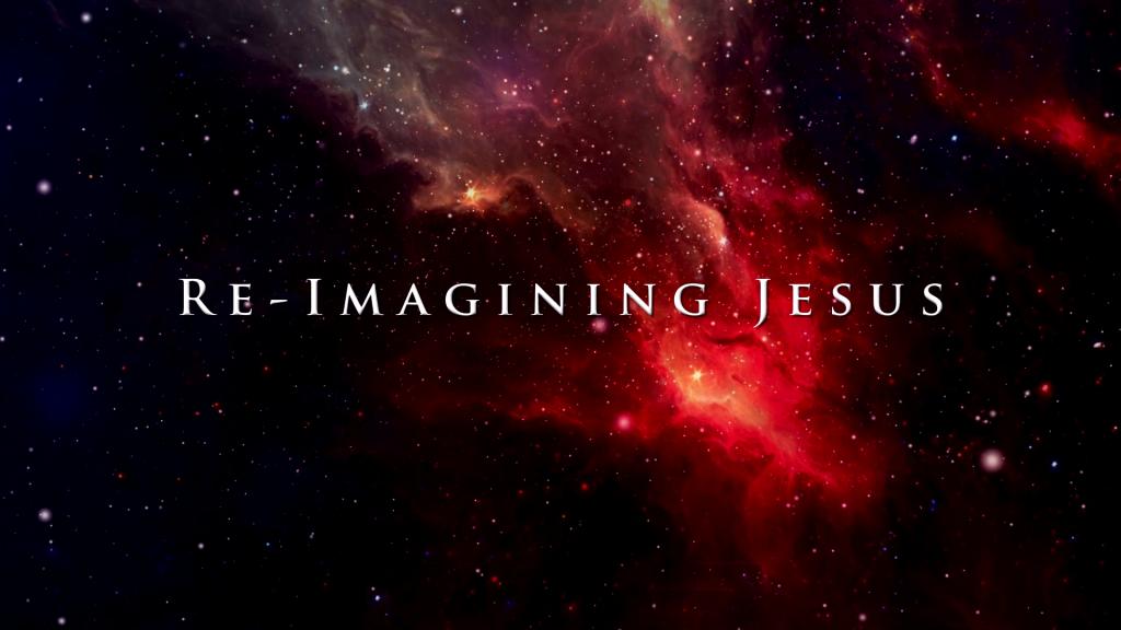 Re-Imagining Jesus